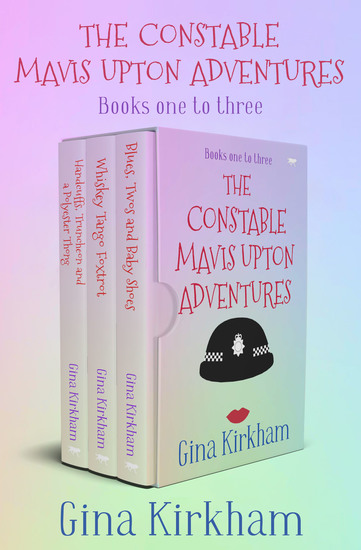 The Constable Mavis Upton Adventures Books One to Three - Handcuffs Truncheon and a Polyester Thong; Whiskey Tango Foxtrot; and Blues Twos and Baby Shoes - cover