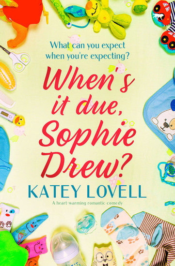 When's It Due Sophie Drew? - A Heart-Warming Romantic Comedy - cover