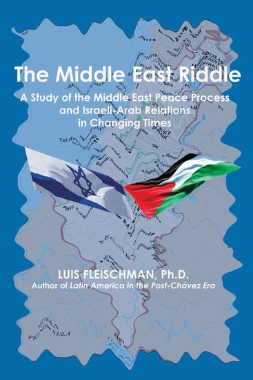 The Middle East Riddle - A Study of the Middle East Peace Process and Israeli-Arab Relations in Current Times - cover