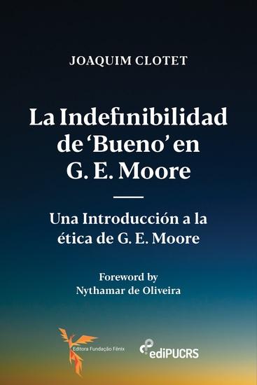 La indefinibilidad de 'bueno' en G E Moore: - una introducción a la ética de G E Moore - cover