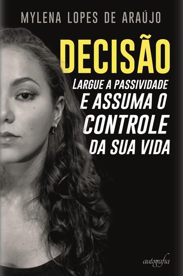 Decisão: largue a passividade e assuma o controle da sua vida - cover