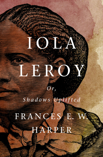 Iola Leroy - Or Shadows Uplifted - cover