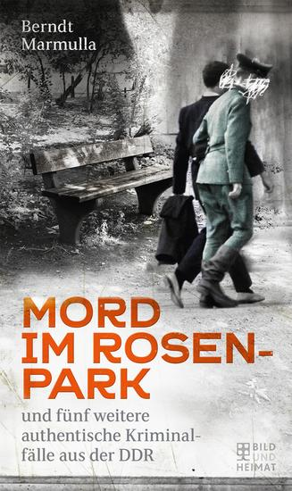 Mord im Rosenpark - und fünf weitere authentische Kriminalfälle aus der DDR - cover