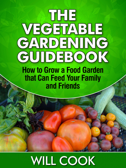 The Vegetable Gardening Guidebook - How to Grow a Food Garden that Can Feed Your Family and Friends - cover