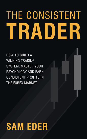 The Consistent Trader - How to Build a Winning Trading System Master Your Psychology and Earn Consistent Profits in the Forex Market - cover