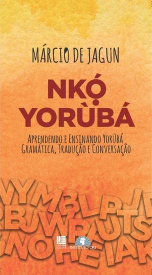 Nkó Yorùbá - Aprendendo e ensinando Yorùbá: Gramática tradução e conversação - cover