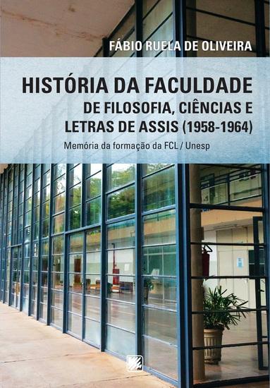 História da Faculdade de Filosofia Ciências e Letras de Assis (1958-1964) - Memórias da Formação da FCL Unesp - cover