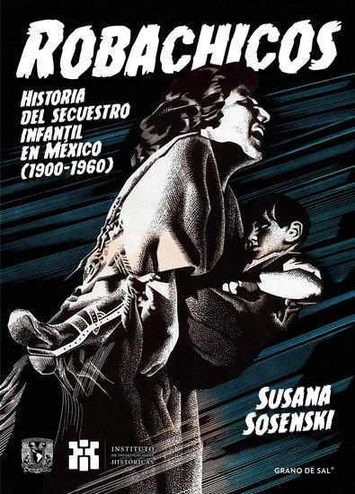 Robachicos - Historia del secuestro infantil en México (1900-1960) - cover