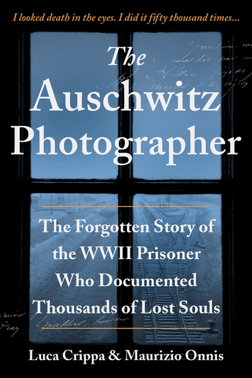 The Auschwitz Photographer - The Forgotten Story of the WWII Prisoner Who Documented Thousands of Lost Souls - cover