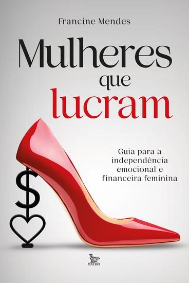 Mulheres que lucram - Guia para a independência financeira e emocional feminina - cover