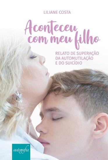 Aconteceu com meu filho: relato de superação da automutilação e do suicídio - cover