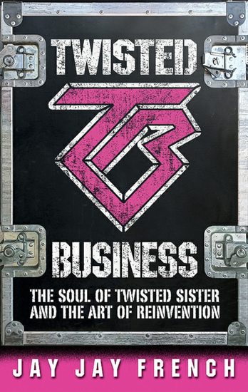 Twisted Business - The Soul of Twisted Sister and the Art of Reinvention - cover