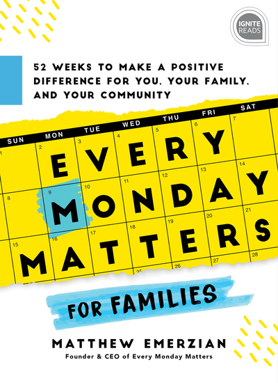 Every Monday Matters for Families - 52-Weeks to Make a Positive Difference in You Your Family and Your Community - cover