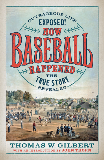 How Baseball Happened - Outrageous Lies Exposed! The True Story Revealed - cover