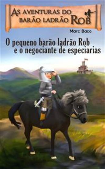 O Pequeno Barão Ladrão Rob E O Negociante De Especiarias - A Aventura Do Pequeno Cavaleiro-Ladrão Rob - cover