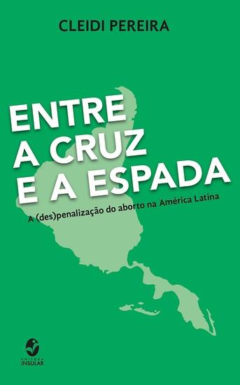 Entre a cruz e a espada - A (des)penalização do aborto na América Latina - cover