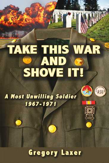 TAKE THIS WAR AND SHOVE IT! - A Most Unwilling Soldier 1967-1971 - cover