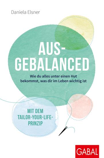 Ausgebalanced - Wie du alles unter einen Hut bekommst was dir im Leben wichtig ist Mit dem Tailor-your-Life-Prinzip - cover
