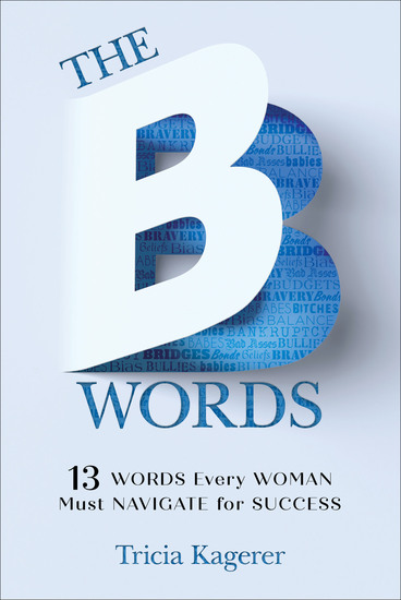 The B Words - 13 Words Every Woman Must Navigate for Success - cover