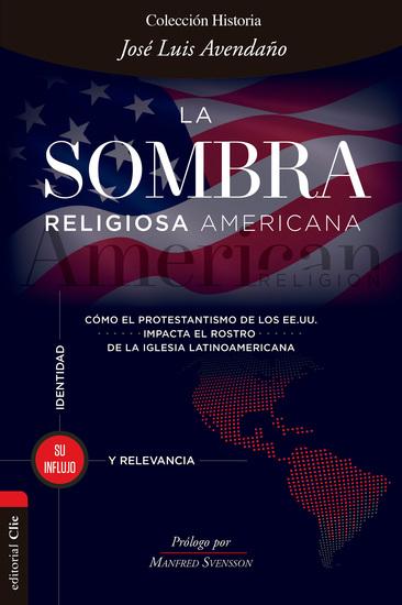 La sombra religiosa americana - Cómo el protestantismo de los EE UU impacta el rostro de la iglesia latinoamericana - cover