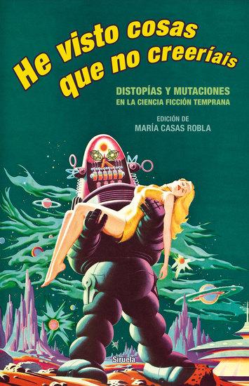 He visto cosas que no creeríais - Distopías y mutaciones en la ciencia ficción temprana - cover