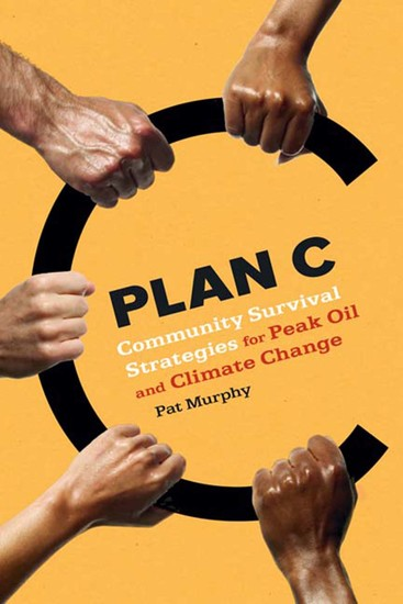 Plan C - Community Survival Strategies for Peak Oil and Climate Change - cover