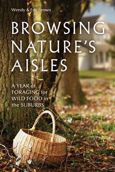 Browsing Nature's Aisles - A Year of Foraging for Wild Food in the Suburbs - cover