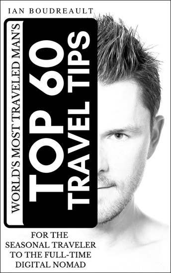 The World's Most Traveled Man's Top 60 Travel Tips - For the Seasonal Traveler to the Full-time Digital Nomad - cover