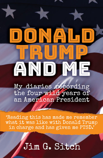 Donald Trump and me - My diaries recording the four wild years of an American President - cover