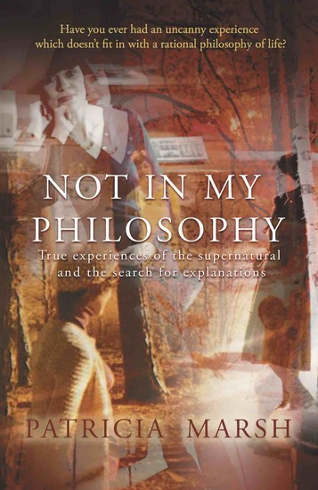 Not in My Philosophy - True experiences of the supernatural and the search for explanations - cover