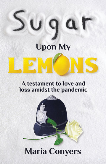 Sugar Upon My Lemons - A testament to love and loss during the pandemic - cover