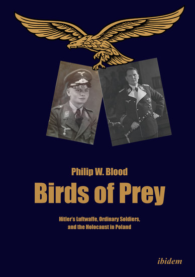 Birds of Prey - Hitler's Luftwaffe Ordinary Soldiers and the Holocaust in Poland - cover
