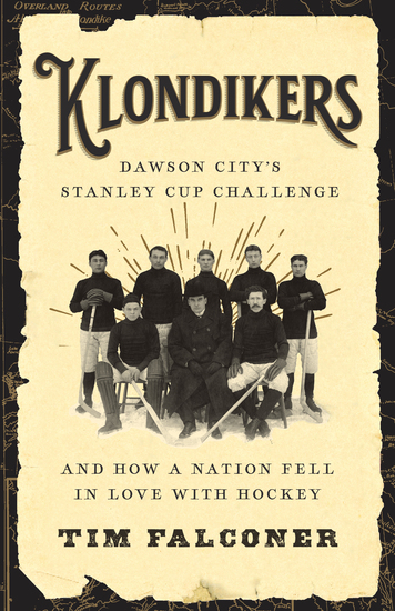 Klondikers - Dawson City's Stanley Cup Challenge and How a Nation Fell in Love with Hockey - cover