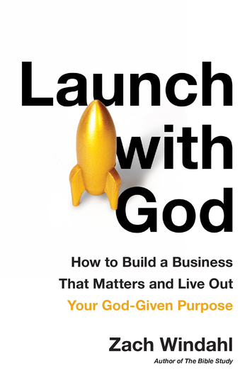 Launch with God - How to Build a Business That Matters and Live Out Your God-Given Purpose - cover