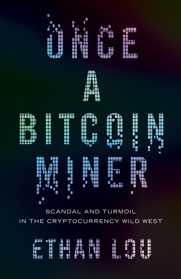 Once a Bitcoin Miner - Scandal and Turmoil in the Cryptocurrency Wild West - cover