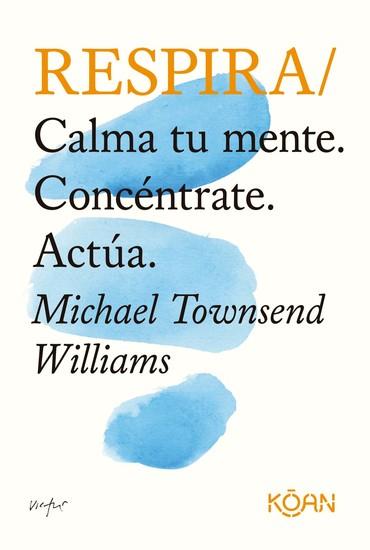 Respira - Calma tu mente Concéntrate Actúa - cover