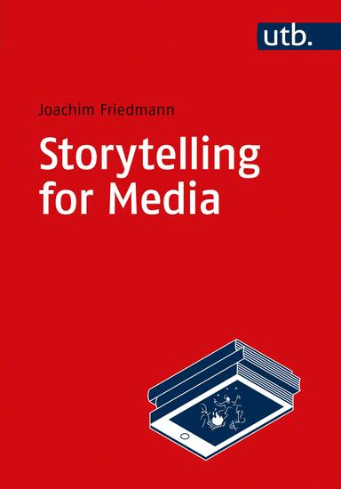 Storytelling for Media - Introduction to the Theory and Practice of Narrative Design - cover