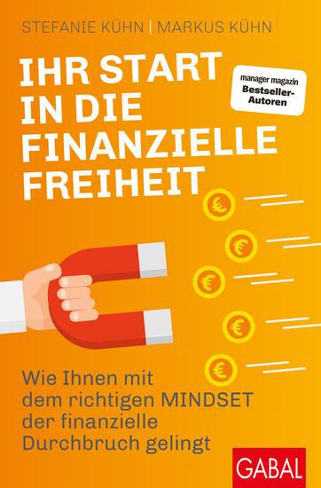 Ihr Start in die finanzielle Freiheit - Wie Ihnen mit dem richtigen Mindset der finanzielle Durchbruch gelingt - cover