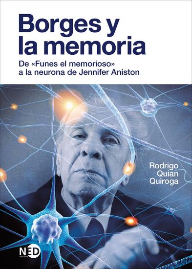 """Borges y la memoria - De """"Funes el memorioso"""" a la neurona de Jennifer Aniston - cover"""