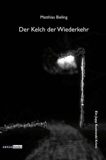 Der Kelch der Wiederkehr - Ein Jupp Koslowski Krimi - cover