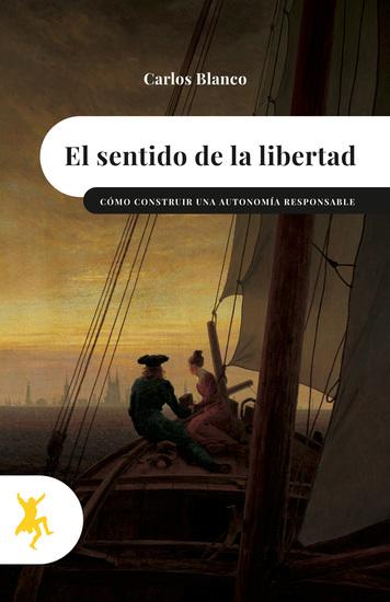 El sentido de la libertad - Cómo construir una autonomía responsable - cover