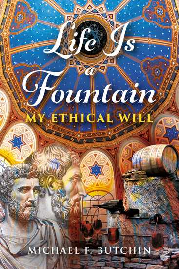 Life Is a Fountain - My Ethical Will - cover