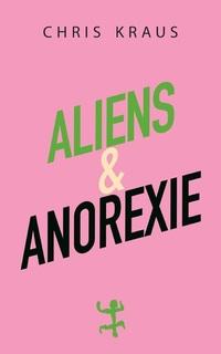 Aliens und Anorexie von Chris Kraus lesen