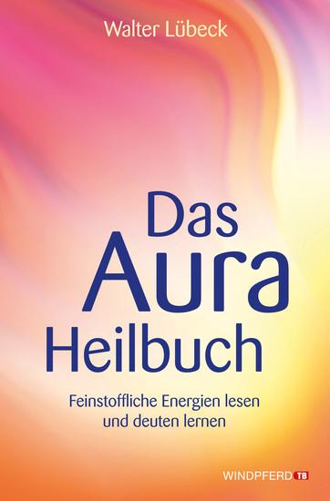 Das Aura-Heilbuch - Feinstoffliche Energien lesen und deuten lernen - cover