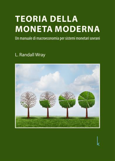 Teoria della Moneta Moderna - Un manuale di macroeconomia per sistemi monetari sovrani - cover
