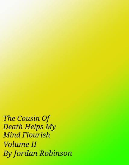 The Cousin of Death Helps My Mind Flourish - Volume II - cover