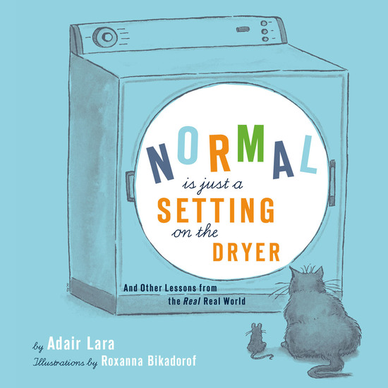 Normal Is Just a Setting on the Dryer - And Other Lessons from the Real Real World - cover