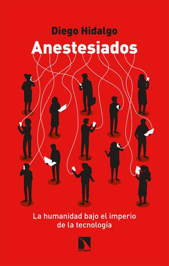 Anestesiados - La humanidad bajo el imperio de la tecnología - cover