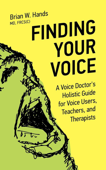Finding Your Voice - A Voice Doctor's Holistic Guide for Voice Users Teachers and Therapists - cover