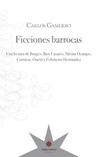 Ficciones barrocas - Una lectura de Borges Bioy Casares Silvina Ocampo Cortázar Onetti y Felisberto Hernández - cover